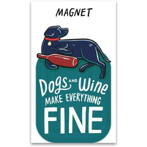 Magnet - Dogs And Wine Make Everything Fine